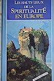 LES HAUTS LIEUX DE LA SPIRITUALITE EN EUROPE. - BORDAS - 01/01/1992