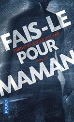 Fais-le pour maman de François-Xavier DILLARD