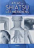 Atlas du Shiatsu - Les méridiens