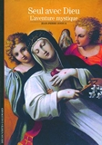 Seul avec Dieu - L'aventure mystique - Gallimard - 20/03/2008