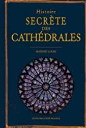 Histoire secrète des Cathédrales de LOURS Mathieu