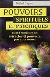 Pouvoirs spirituels et psychiques - Essai d'explication des miracles et pouvoirs paranormaux
