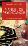 Manuel de psychomagie - Vers le chemin de la guérison