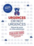 Urgences or not urgences - Manuel de survie en milieu pédiatrique - Manuel de survie en milieu pédiatrique spécial parents pour votre enfant de 0 à 16 ans par un médecin d'urgences pédiatriques