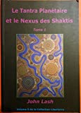 Le tantra planétaire et le nexus des shaktis Tome 1