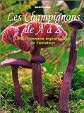Les Champignons de A à Z - Le Dictionnaire mycologique de l'amateur