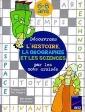 Découvrons l'histoire, la géographie et les sciences par les mots croisés de F. Bellanger