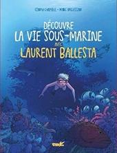 Découvre la vie marine avec Laurent Ballesta de Caroline Ballesta