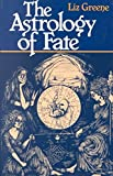 [(The Astrology of Fate)] [By (author) Liz Greene] published on (December, 1994) - RED WHEEL/WEISER - 12/12/1994