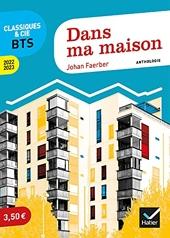 Dans ma maison (programme BTS 2022-2023) - Anthologie pour l'épreuve de culture générale et expression au BTS de Johan Faerber