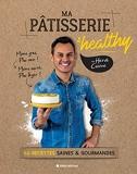 Ma pâtisserie healthy - 60 Recettes Saines & Gourmandes
