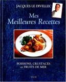 Mes meilleures recettes. Poissons, crustacés et fruits de mer