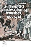 Le Travail force dans les colonies françaises, 1900-1946 - L«Empire de la contrainte»