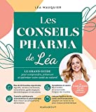 Les conseils pharma de Léa - Le grand guide pour comprendre, préserver et optimiser votre santé au naturel