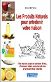 Les produits naturels pour entretenir votre maison - Fabriquer à moindre coût ses propres produits nettoyants