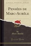 Pensées de Marc-Auréle (Classic Reprint) - Forgotten Books - 23/04/2018