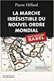 La marche irrésistible du nouvel ordre mondial - L'Echec de la tour de Babel n'est pas fatal de Pierre Hillard ( 29 novembre 2007 ) - François-Xavier de Guibert (29 novembre 2007) - 29/11/2007