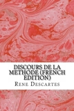 Discours de La Methode (French Edition) by Rene Descartes (May 26,2013) - CreateSpace Independent Publishing Platform (May 26,2013)