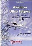 Aviation ultra légère - Comprendre pour mieux pratiquer l'ULM - Cours théorique pour pilotes et instructeurs