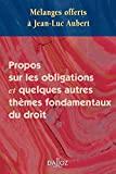 Mélanges offerts à Jean-Luc Aubert . Propos sur les obligations et quelques autres thèmes fond. Propos sur les obligations et quelques autres thèmes fondamentaux du droit