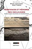 Résistances et mémoires des esclavages. Espaces arabo-musulmans et transatlantiques