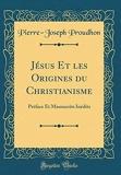 Jésus Et Les Origines Du Christianisme - Préface Et Manuscrits Inédits (Classic Reprint) - Forgotten Books - 27/12/2018