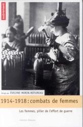 1914-1918 : Combats De Femmes - Les femmes, pilier de l'effort de guerre d'E. Morin Rotureau