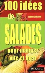 100 Idées De Salades Pour Manger Vite Et Bien de Sabine Duhamel