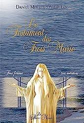 Le Testament des Trois Marie - Trois femmes... trois initiations de Daniel Meurois-Givaudan