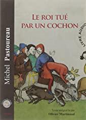 Le Roi Tue par un Cochon de Michel Pastoureau