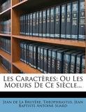 Les Caracteres - Ou Les Moeurs de Ce Siecle... - Nabu Press - 05/02/2012