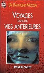 Voyages dans les vies antérieures - Une autre thérapie le retour dans le passé par l'hypnose de Raymond Moody