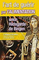 L'art de guérir par l'alimentation selon Hildegarde de Bingen - Recettes, traitements et régimes de Docteur Wighard Strehlow