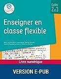 Enseigner en classe flexible - Cycles 2 et 3 - EPUB - Format Kindle - 13,99 €