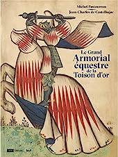 Le Grand Armorial équestre de la Toison d'or de Michel Pastoureau