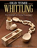 Old Time Whittling - Easy Techniques for Carving Classic Projects