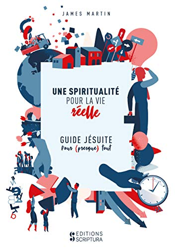 Une Spiritualité pour la Vie Réelle, Guide Jésuite pour Presque Tout