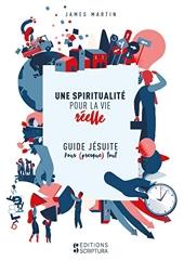 Une Spiritualité pour la Vie Réelle, Guide Jésuite pour Presque Tout de James Martin