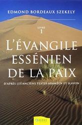 L'Evangile essenien de la paix - D'après les anciens textes araméen et slavon Tome 1 d'Edmond Bordeaux Székely