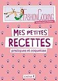 Fashion cooking - Mes petites recettes pratiques et coquettes - Editions du Chêne - 13/02/2013