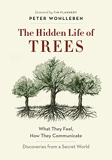 The Hidden Life of Trees - What They Feel, How They Communicate - Discoveries from a Secret World