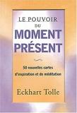 Le pouvoir du moment présent - 50 Nouvelles Cartes D'Inspiration Et De Méditation