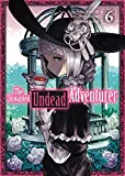 The Unwanted Undead Adventurer - Tome 6