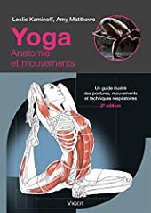 Yoga - Anatomie et mouvements: Un guide illustré des postures, mouvements et techniques respiratoires de Leslie Kaminoff