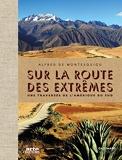 Sur la route des extrêmes - Une traversée de l'Amérique du Sud