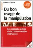 Du bon usage de la manipulation - Les ressorts cachés de la communication d'influence