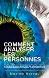 Comment Analyser les Personnes - Des Techniques Prouvées pour Analyser les Personnes à Vue et Lire en Tout le Monde Comme dans un Livre - Format Kindle - 3,99 €