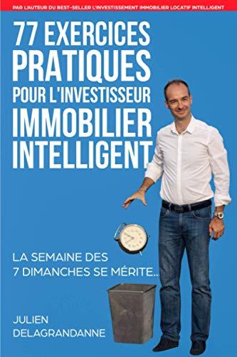 77 Exercices Pratiques pour l'Investisseur Immobilier Intelligent