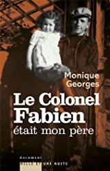 Le Colonel Fabien était mon père de Monique Georges