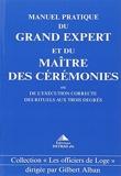 Manuel pratique du grand expert et du maître des cérémonies - Ou de l'exécution correcte des rituels aux trois degrés
